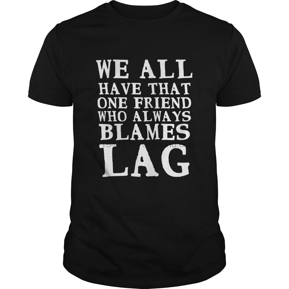 Que Culpa Lag Amigo Das Mulheres t-shirt de manga Curta tee - T-Shirt camisa Dos Homens t encabeça Tee Para Gamer Amigo Presente cópia legal