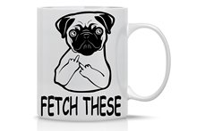 Fetch This Cute Dog Middle Finger Funny Dog and Pug Lovers Mug 11OZ Coffee Mug
