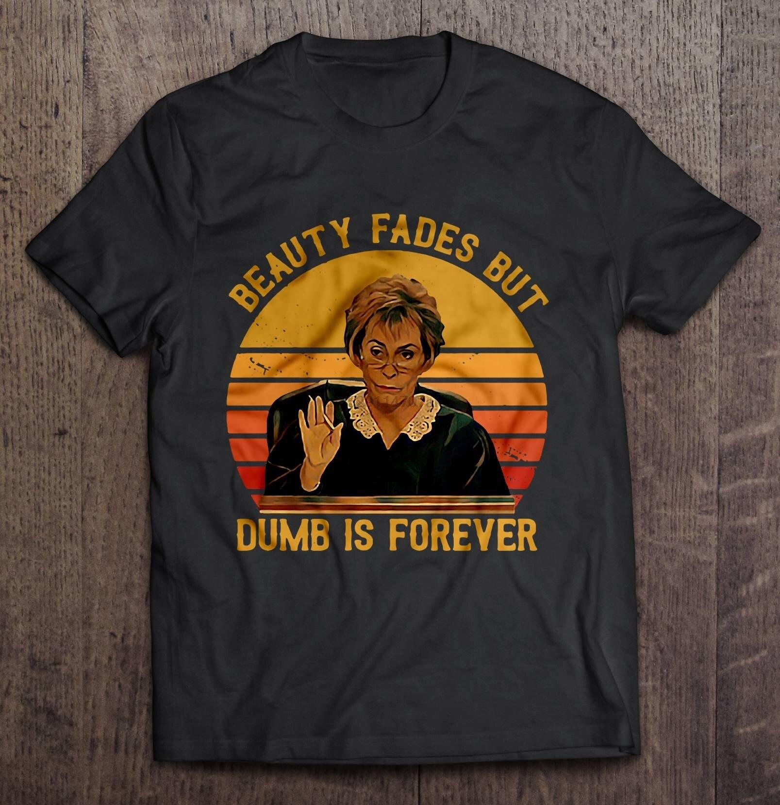 Camiseta divertida de la moda de los hombres camiseta de la belleza se desvanece pero Dumb Is Forever Judy Sheindlin Vintage versión camiseta de las mujeres