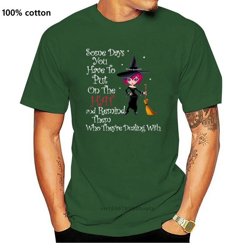 New Witch Some Days You Have To Put On The Hat And Remind Them Who TheyRe Dealing With T-Shirt