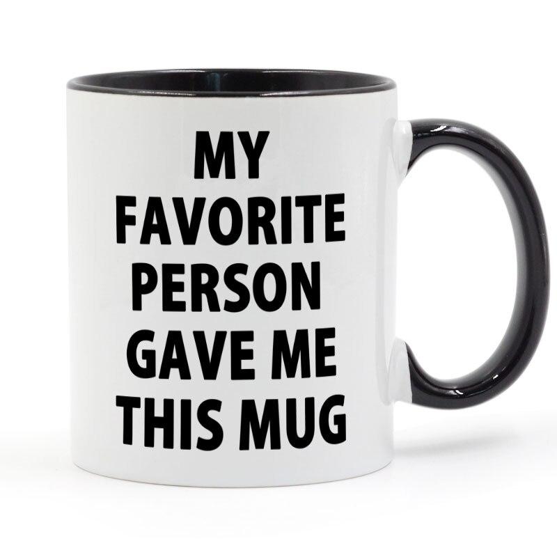 Mi persona favorita ME dio esta taza de café o té Taza de cerámica regalos 11oz