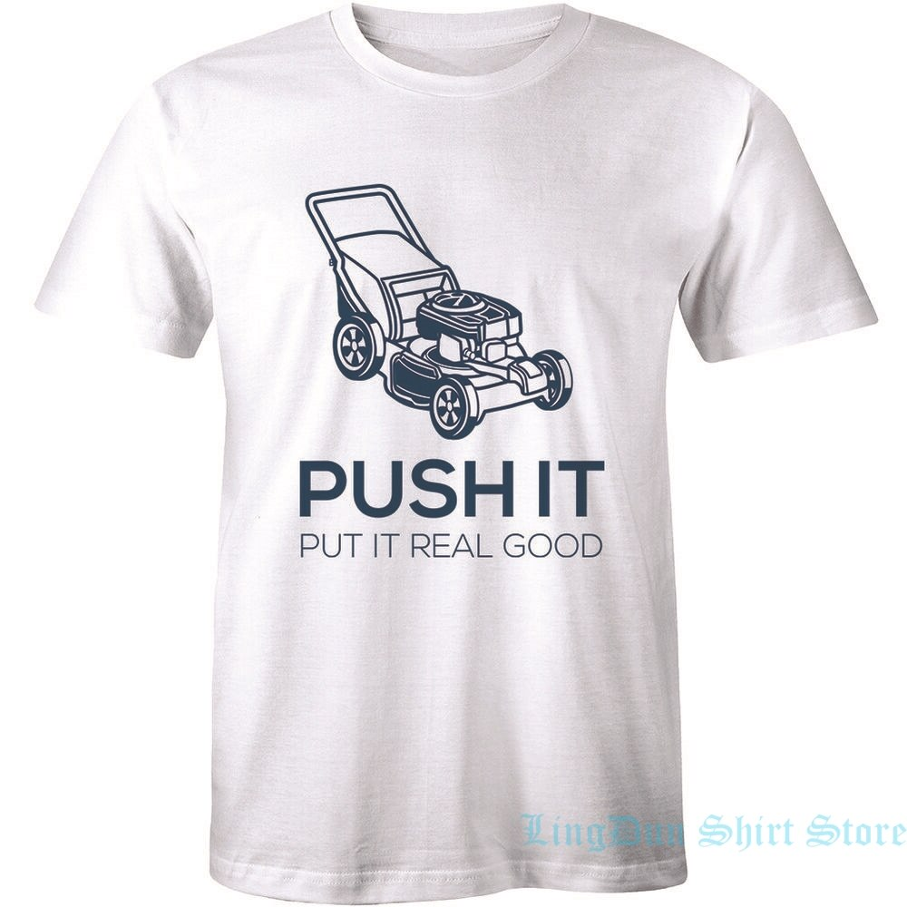 Lawn mower Garden Grass Push It Real Good Funny Humor Quote Mens T-shirt men women t shirt 100% cotton tops tees
