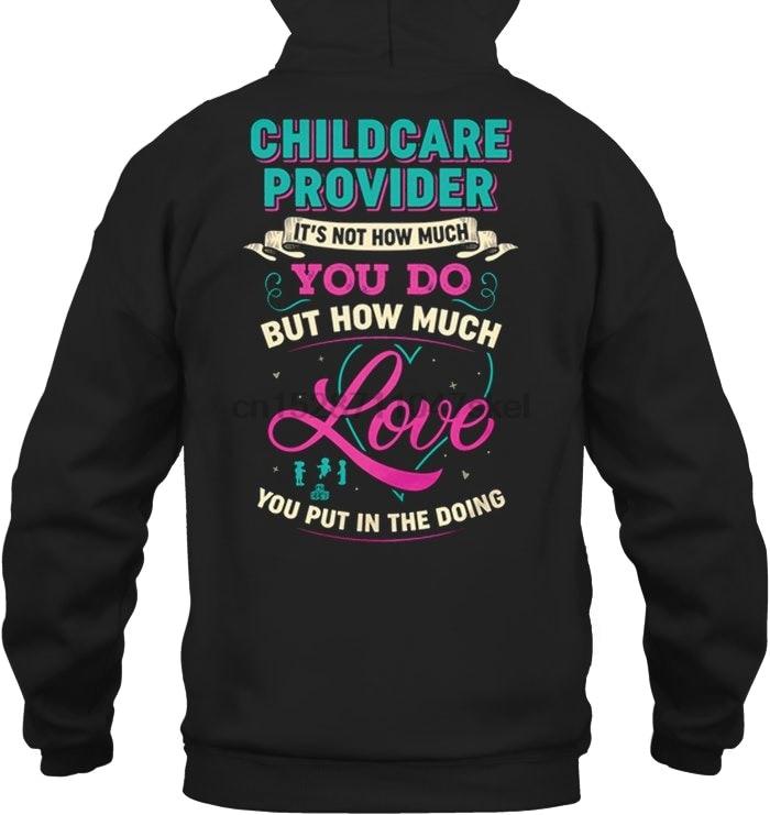 Proveedor de cuidado de niños no es lo mucho que haces, sino lo mucho que te gusta llevar en la calle sudaderas con capucha para hombres y mujeres