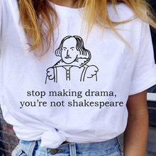 Stop Making Drama You Are Not Shakespeare Summer Fun Letter Printing Casual Fashion Short-sleeved Harajuku Women T-shirt