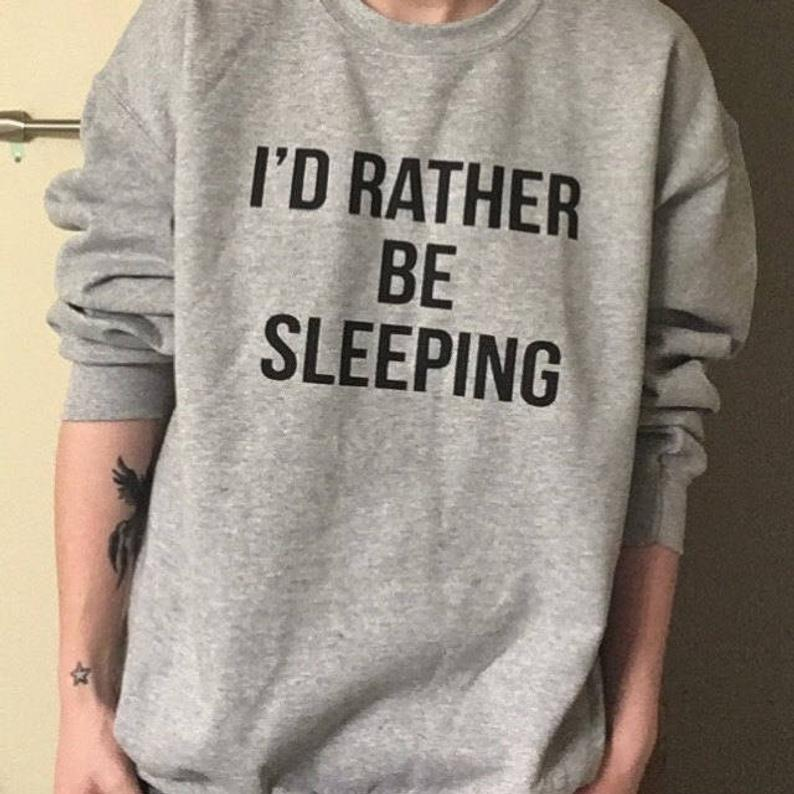 Sugarbaby I'd Rather Be Sleeping Sweatshirt Funny Cozy Lounging Pullover Long Sleeve Fashion Nap que