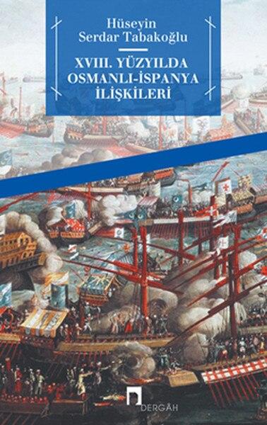 ¿XVIII? Relaciones otomano-españa del siglo Hüseyin Serdar tabakogan Lu Dergah Publications (turco)